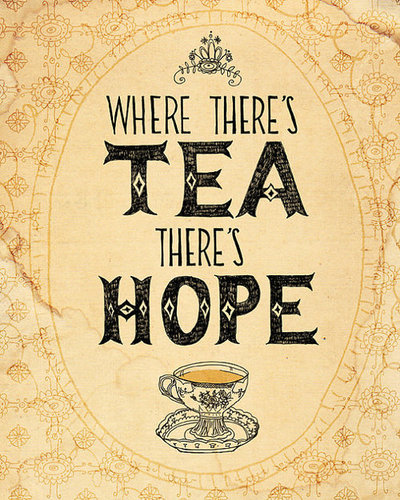 Where There's Tea There's Hope. imgfave user stardust27